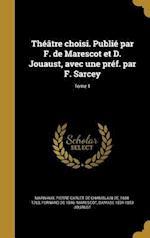 Theatre Choisi. Publie Par F. de Marescot Et D. Jouaust, Avec Une Pref. Par F. Sarcey; Tome 1 af Damase 1834-1893 Jouaust, Fernand De 1846- Marescot