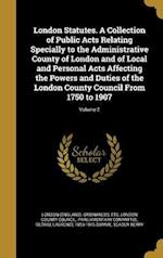 London Statutes. a Collection of Public Acts Relating Specially to the Administrative County of London and of Local and Personal Acts Affecting the Po af George Laurence 1853-1916 Gomme