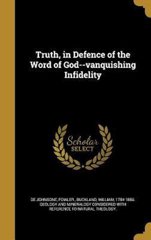 Bog, hardback Truth, in Defence of the Word of God--Vanquishing Infidelity