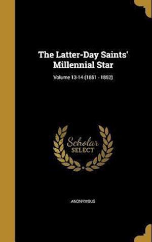 Bog, hardback The Latter-Day Saints' Millennial Star; Volume 13-14 (1851 - 1852)