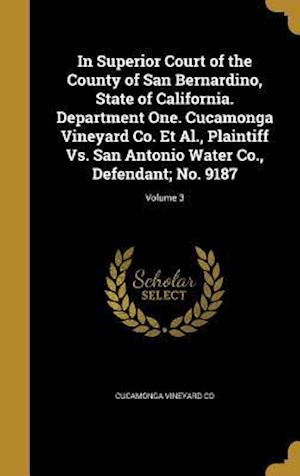 Bog, hardback In Superior Court of the County of San Bernardino, State of California. Department One. Cucamonga Vineyard Co. et al., Plaintiff vs. San Antonio Water