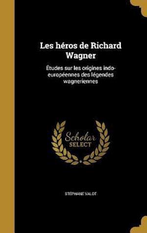 Bog, hardback Les Heros de Richard Wagner af Stephane Valot