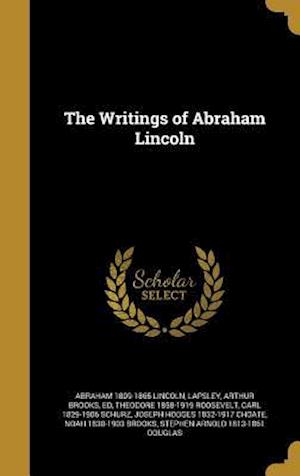 Bog, hardback The Writings of Abraham Lincoln af Abraham 1809-1865 Lincoln, Theodore 1858-1919 Roosevelt