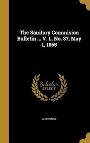 Bog, hardback The Sanitary Commision Bulletin ... V. L, No. 37; May 1, 1865