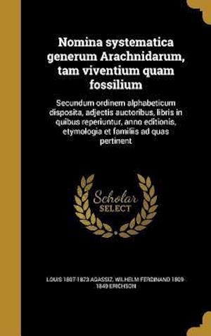 Bog, hardback Nomina Systematica Generum Arachnidarum, Tam Viventium Quam Fossilium af Louis 1807-1873 Agassiz, Wilhelm Ferdinand 1809-1849 Erichson