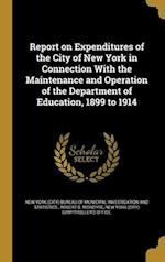 Report on Expenditures of the City of New York in Connection with the Maintenance and Operation of the Department of Education, 1899 to 1914 af Robert B. McIntyre