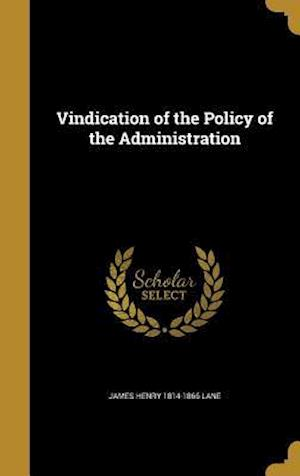 Bog, hardback Vindication of the Policy of the Administration af James Henry 1814-1866 Lane