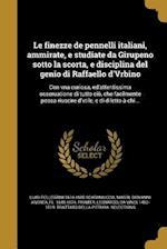 Le Finezze de Pennelli Italiani, Ammirate, E Studiate Da Girupeno Sotto La Scorta, E Disciplina del Genio Di Raffaello D'Vrbino af Luigi Pellegrini 1616-1680 Scaramuccia