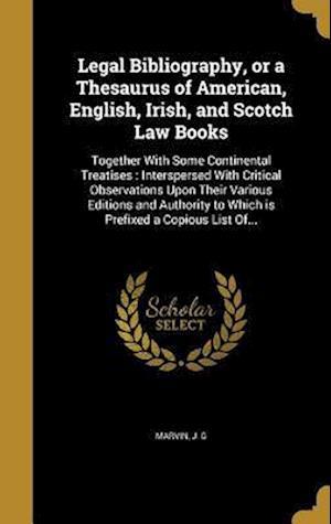 Bog, hardback Legal Bibliography, or a Thesaurus of American, English, Irish, and Scotch Law Books