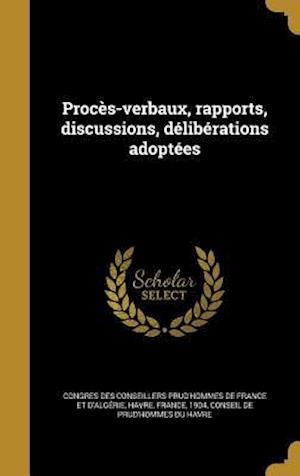 Bog, hardback Proces-Verbaux, Rapports, Discussions, Deliberations Adoptees