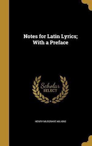 Bog, hardback Notes for Latin Lyrics; With a Preface af Henry Musgrave Wilkins