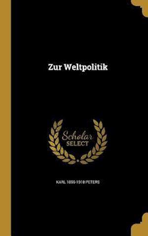 Bog, hardback Zur Weltpolitik af Karl 1856-1918 Peters