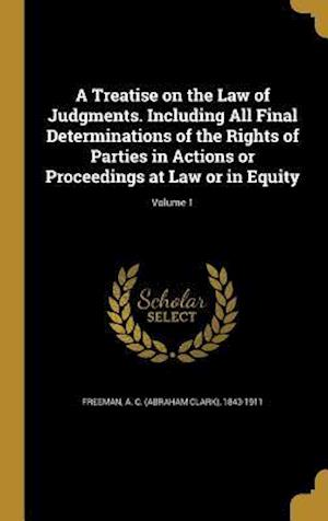 Bog, hardback A Treatise on the Law of Judgments. Including All Final Determinations of the Rights of Parties in Actions or Proceedings at Law or in Equity; Volume