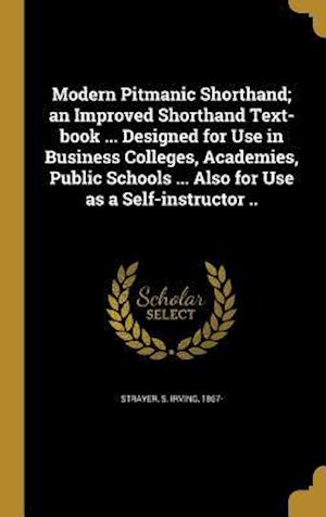 Bog, hardback Modern Pitmanic Shorthand; An Improved Shorthand Text-Book ... Designed for Use in Business Colleges, Academies, Public Schools ... Also for Use as a