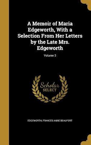 Bog, hardback A Memoir of Maria Edgeworth, with a Selection from Her Letters by the Late Mrs. Edgeworth; Volume 3