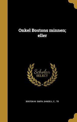 Bog, hardback Onkel Bostons Minnen; Eller af Boston W. Smith