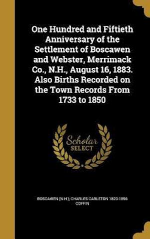 Bog, hardback One Hundred and Fiftieth Anniversary of the Settlement of Boscawen and Webster, Merrimack Co., N.H., August 16, 1883. Also Births Recorded on the Town af Charles Carleton 1823-1896 Coffin