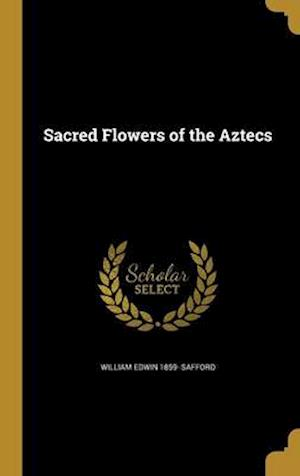 Bog, hardback Sacred Flowers of the Aztecs af William Edwin 1859- Safford