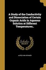 A Study of the Conductivity and Dissociation of Certain Organic Acids in Aqueous Solution at Different Temperatures.. af Alfred 1888- Springer