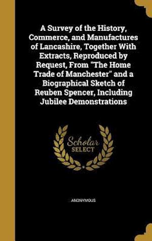 Bog, hardback A Survey of the History, Commerce, and Manufactures of Lancashire, Together with Extracts, Reproduced by Request, from the Home Trade of Manchester an