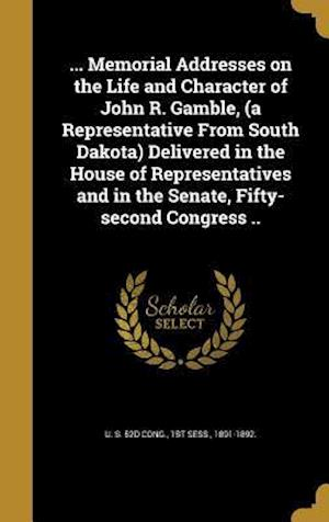 Bog, hardback ... Memorial Addresses on the Life and Character of John R. Gamble, (a Representative from South Dakota) Delivered in the House of Representatives and