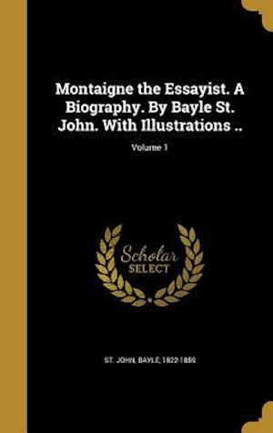 Bog, hardback Montaigne the Essayist. a Biography. by Bayle St. John. with Illustrations ..; Volume 1