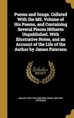 Poems and Songs. Collated with the Ms. Volume of His Poems, and Containing Several Pieces Hitherto Unpublished. with Illustrative Notes, and an Accoun af William 1704-1754 Hamilton, James 1805-1876 Paterson