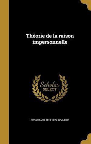 Bog, hardback Theorie de La Raison Impersonnelle af Francisque 1813-1899 Bouillier