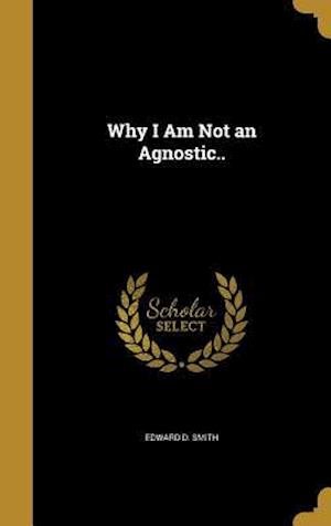 Bog, hardback Why I Am Not an Agnostic.. af Edward D. Smith