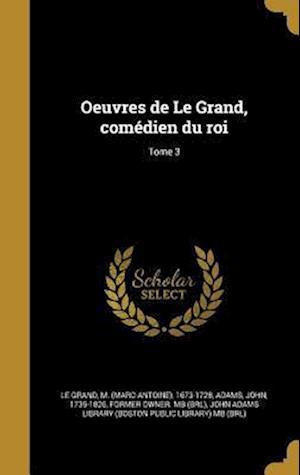 Bog, hardback Oeuvres de Le Grand, Comedien Du Roi; Tome 3
