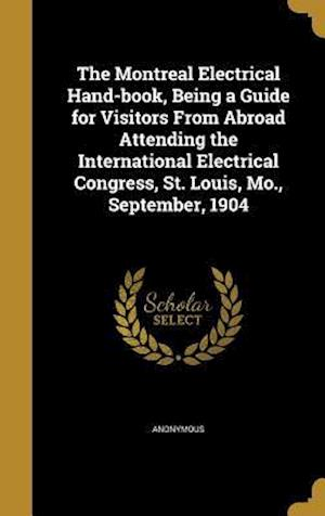 Bog, hardback The Montreal Electrical Hand-Book, Being a Guide for Visitors from Abroad Attending the International Electrical Congress, St. Louis, Mo., September,