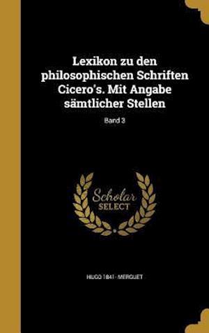 Bog, hardback Lexikon Zu Den Philosophischen Schriften Cicero's. Mit Angabe Samtlicher Stellen; Band 3 af Hugo 1841- Merguet