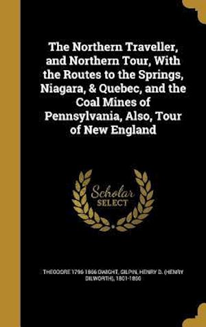 Bog, hardback The Northern Traveller, and Northern Tour, with the Routes to the Springs, Niagara, & Quebec, and the Coal Mines of Pennsylvania, Also, Tour of New En af Theodore 1796-1866 Dwight