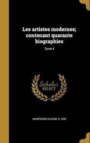 Bog, hardback Les Artistes Modernes; Contenant Quarante Biographies; Tome 4