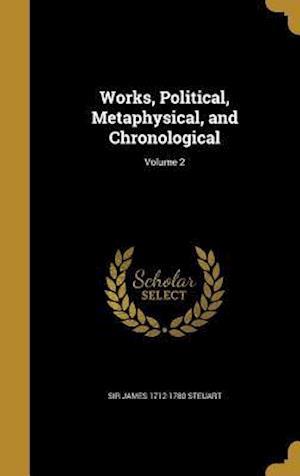 Bog, hardback Works, Political, Metaphysical, and Chronological; Volume 2 af Sir James 1712-1780 Steuart