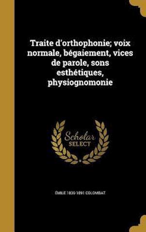 Bog, hardback Traite D'Orthophonie; Voix Normale, Begaiement, Vices de Parole, Sons Esthetiques, Physiognomonie af Emile 1839-1891 Colombat