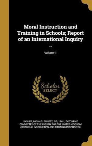 Bog, hardback Moral Instruction and Training in Schools; Report of an International Inquiry ..; Volume 1