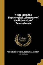 Notes from the Physiological Laboratory of the University of Pennsylvania af Nathaniel Arthur 1858-1888 Randolph, Samuel Gibson 1851-1918 Dixon