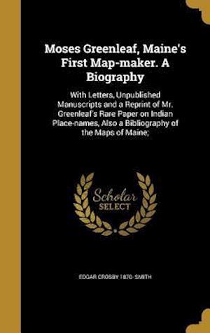 Bog, hardback Moses Greenleaf, Maine's First Map-Maker. a Biography af Edgar Crosby 1870- Smith