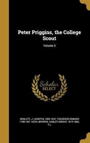 Bog, hardback Peter Priggins, the College Scout; Volume 3 af Theodore Edward 1788-1841 Hook