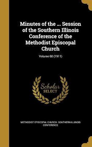 Bog, hardback Minutes of the ... Session of the Southern Illinois Conference of the Methodist Episcopal Church; Volume 60 (1911)