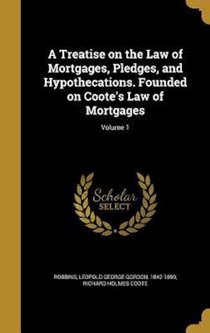 Bog, hardback A Treatise on the Law of Mortgages, Pledges, and Hypothecations. Founded on Coote's Law of Mortgages; Volume 1 af Richard Holmes Coote