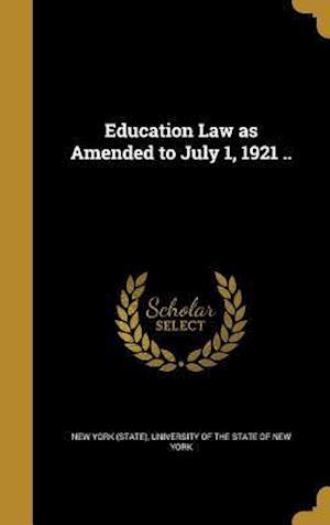 Bog, hardback Education Law as Amended to July 1, 1921 ..