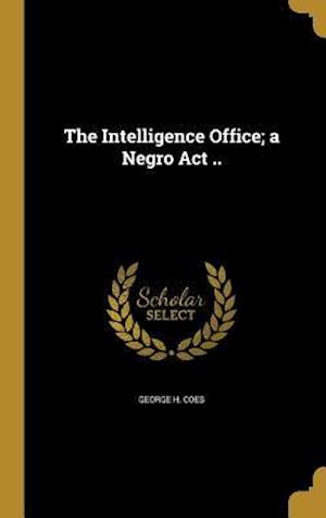 Bog, hardback The Intelligence Office; A Negro ACT .. af George H. Coes