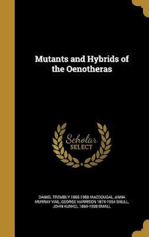 Bog, hardback Mutants and Hybrids of the Oenotheras af Anna Murray Vail, Daniel Trembly 1865-1958 Macdougal, George Harrison 1874-1954 Shull