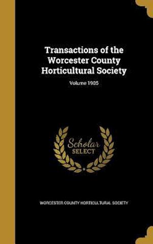 Bog, hardback Transactions of the Worcester County Horticultural Society; Volume 1905