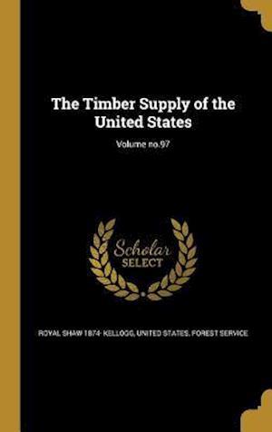 Bog, hardback The Timber Supply of the United States; Volume No.97 af Royal Shaw 1874- Kellogg