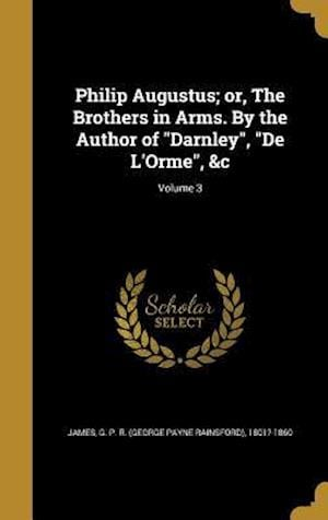 Bog, hardback Philip Augustus; Or, the Brothers in Arms. by the Author of Darnley, de L'Orme, &C; Volume 3