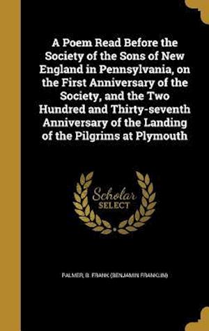 Bog, hardback A Poem Read Before the Society of the Sons of New England in Pennsylvania, on the First Anniversary of the Society, and the Two Hundred and Thirty-Sev
