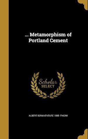 Bog, hardback ... Metamorphism of Portland Cement af Albert Bonaventure 1885- Pacini